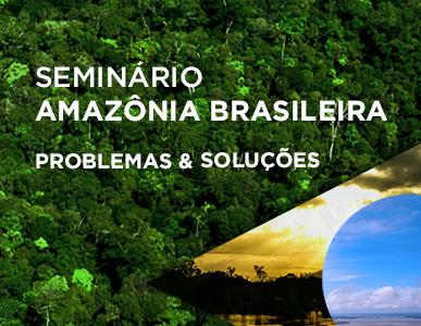 SEMINÁRIO AMAZÔNIA BRASILEIRA: problemas e soluções
