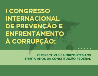 I Congresso Internacional de Prevenção e Enfrentamento à Corrupção