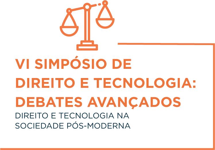 VI SIMPÓSIO DE DIREITO E TECNOLOGIA: DEBATES AVANÇADOS – DIREITO E TECNOLOGIA NA SOCIEDADE PÓS-MODERNA