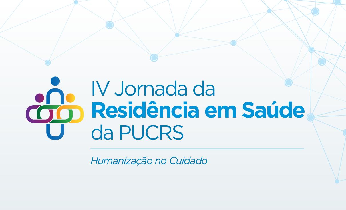 IV Jornada da Residência em Saúde da PUCRS – HUMANIZAÇÃO NO CUIDADO