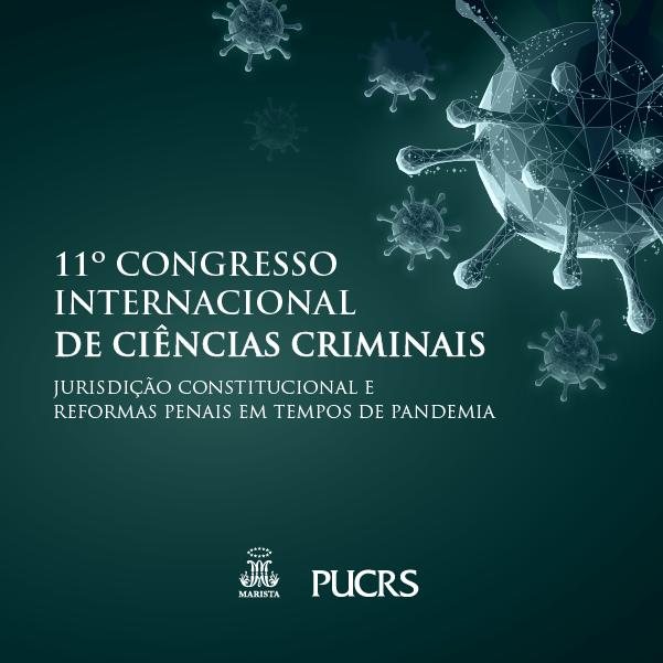 11º CONGRESSO INTERNACIONAL DE CIÊNCIAS CRIMINAIS – Jurisdição Constitucional e Reformas Penais em tempos de Pandemia