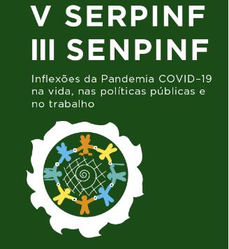 V SERPINF – SEMINÁRIO REGIONAL DE POLÍTICAS PÚBLICAS, INTERSETORIALIDADE E FAMÍLIA e III SENPINF -SEMINÁRIO NACIONAL DE POLÍTICAS PÚBLICAS, INTERSETORIALIDADE E FAMÍLIA