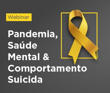 Pandemia, Saúde Mental & Comportamento Suicida