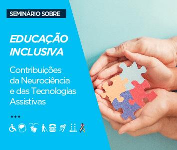Seminário sobre Educação Inclusiva: Contribuições da Neurociência e das Tecnologias Assistivas