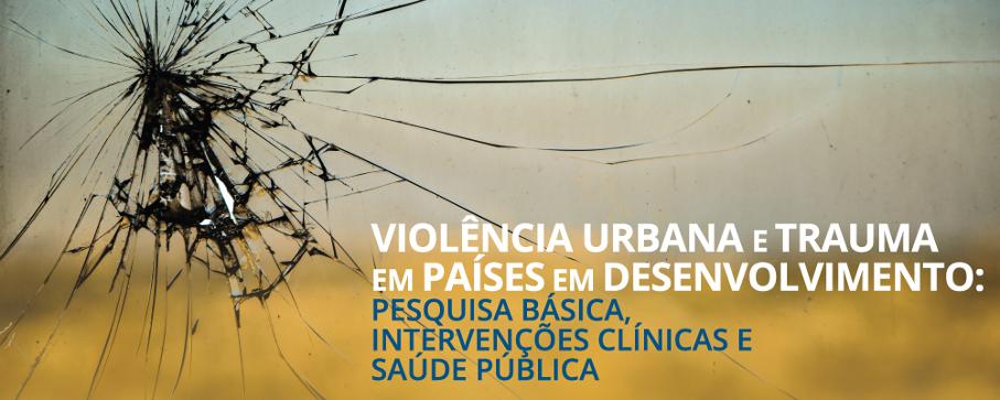 Interna - Congresso Internacional Violência Urbana e Trauma em Países em Desenvolvimento - Pesquisa Básica, Intervenções Clínicas e Saúde Pública