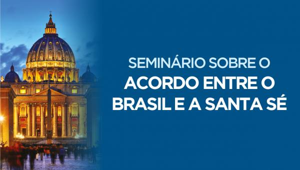 Seminário debate o acordo de cooperação entre o Brasil e a Santa Sé