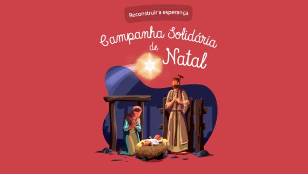Campanha Solidária de Natal: vamos juntos reconstruir a esperança