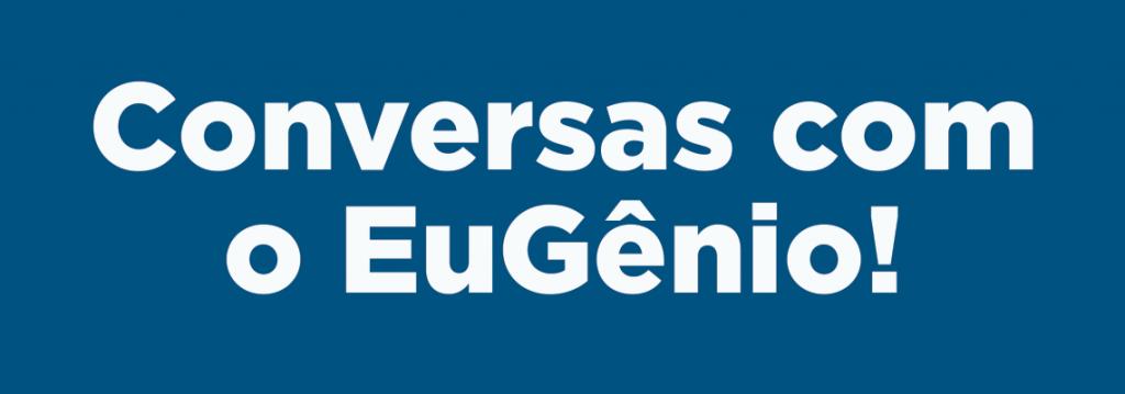 Conversas com o EuGênio