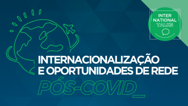 Evento debate a internacionalização e oportunidades de rede pós-Covid