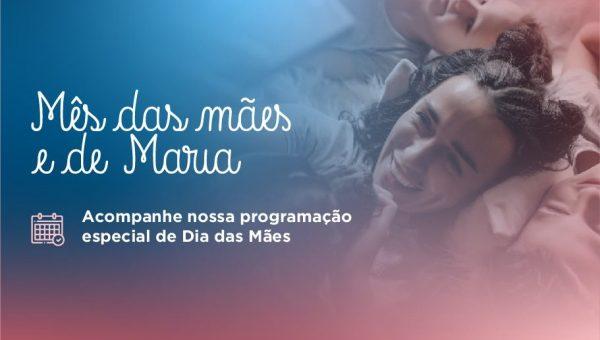 Mês de Maria: tempo de recordar o amor e a ternura da Boa Mãe
