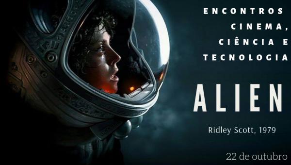 Encontros: Cinema, Ciência e Tecnologia II – Os 40 anos de Alien, O Oitavo Passageiro