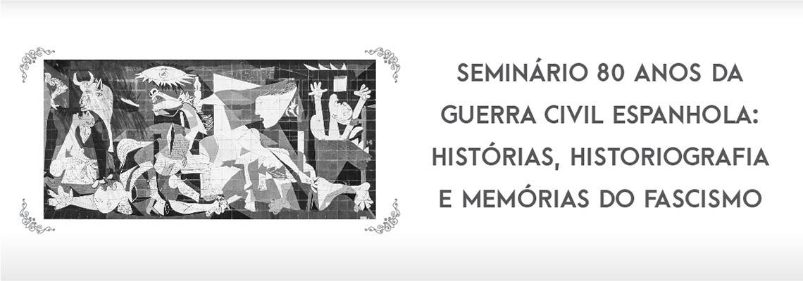 Seminário 80 anos da Guerra Civil Espanhola: histórias, historiografia e memórias do fascismo