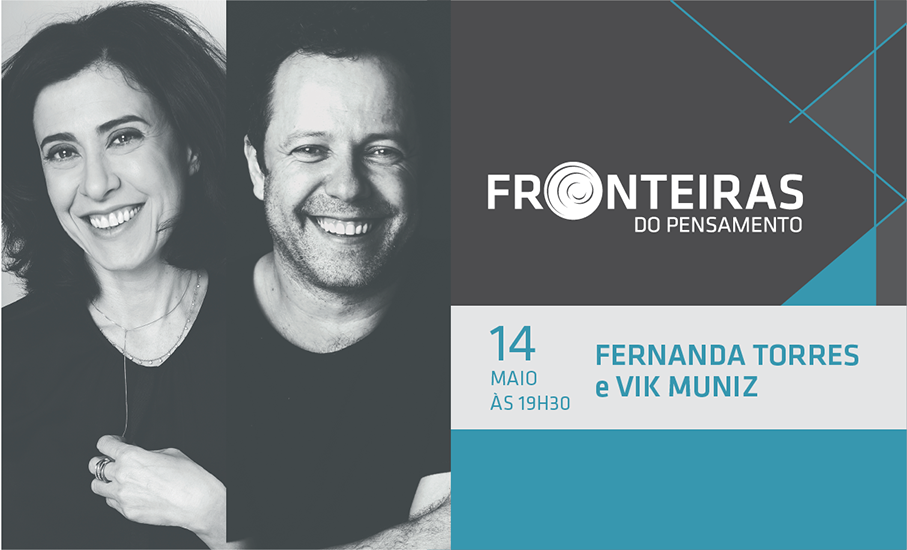 Fronteiras do Pensamento, Fernanda Torres, Vik Muniz