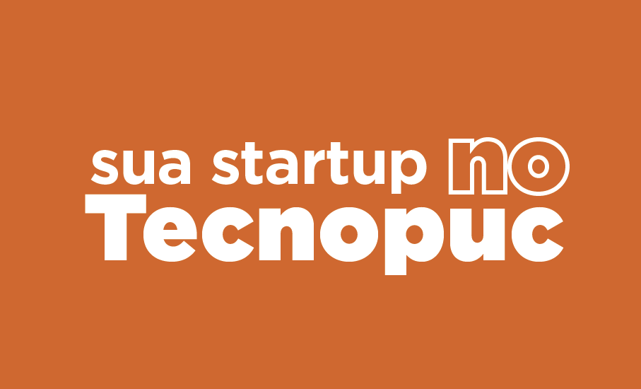 anúncio com o texto sua startup no tecnopuc