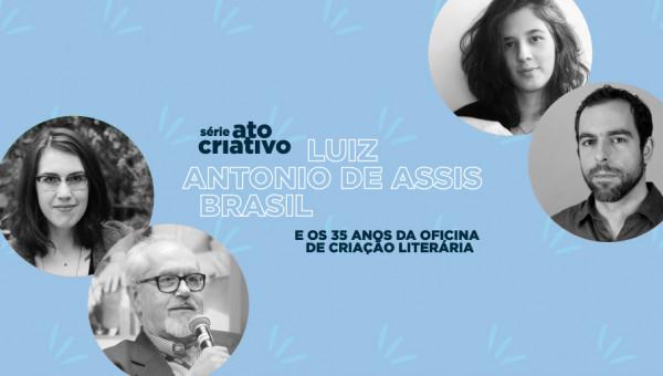 Ato Criativo homenageia a Oficina de Criação Literária com Luiz Antonio de Assis Brasil
