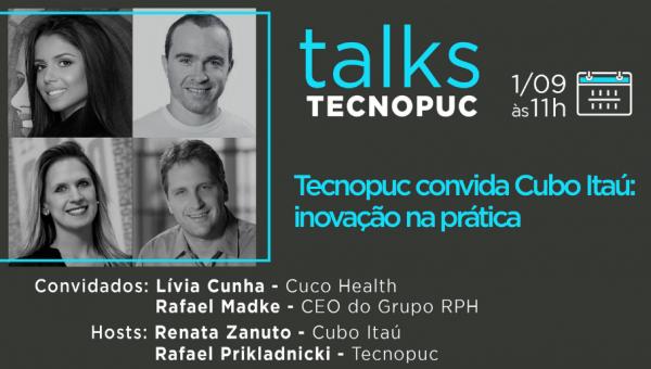 Tecnopuc Talks recebe Cubo Itaú: inovação na prática