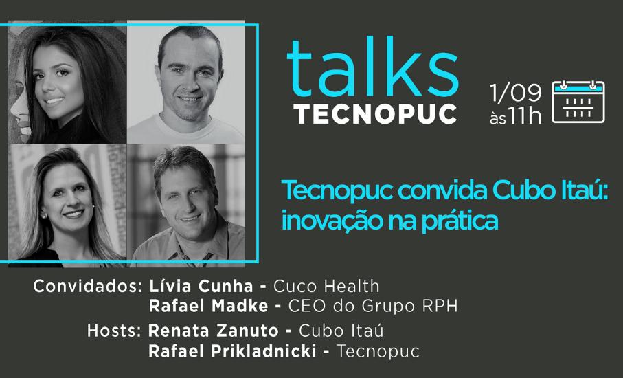 Tecnopuc Talks recebe Cubo Itaú: inovação na prática - O bate-papo será transmitido pelo YouTube e contará com a participação de diferentes empreendedores