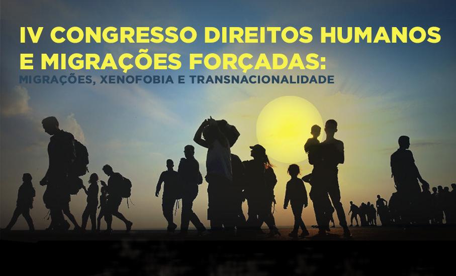 IV Congresso Direitos Humanos e Migrações Forçadas: xenofobia, refúgio e transnacionalidade