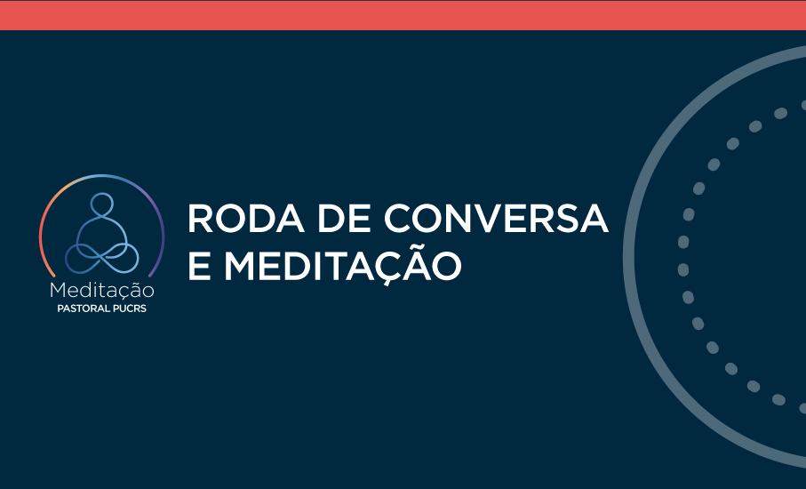 O Roda de Conversa e Meditação, desenvolvido pelo projeto de Meditação do Centro de Pastoral e Solidariedade da PUCRS, tem por objetivo a socialização de conteúdos e experiências de meditação e espiritualidade para a comunidade.