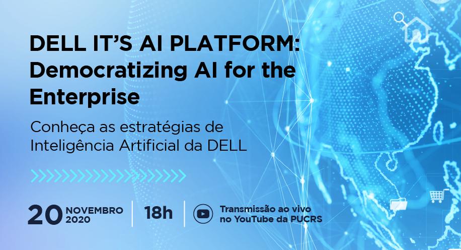 20/11 - Dell IT's AI Platform: Democratizing AI for the Enterprise - Conheça as estratégias de Inteligência Artificial da DELL