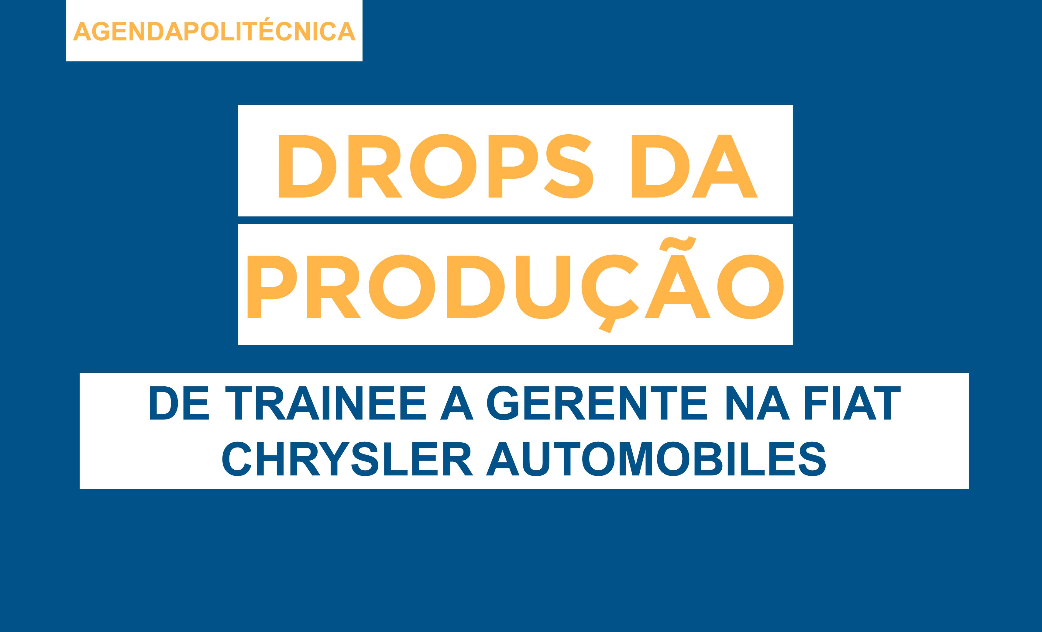 Drops da Produção: de Trainee a Gerente na Fiat Chrysler Automobiles