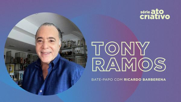 Ato Criativo conversa com Tony Ramos sobre a construção de sua carreira