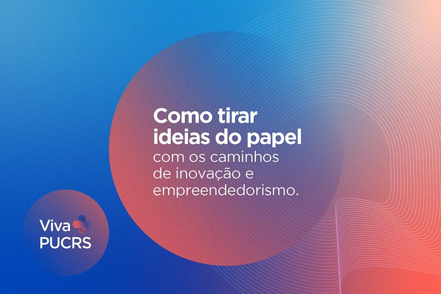 Como tirar ideias do papel com os caminhos de inovação e empreendedorismo