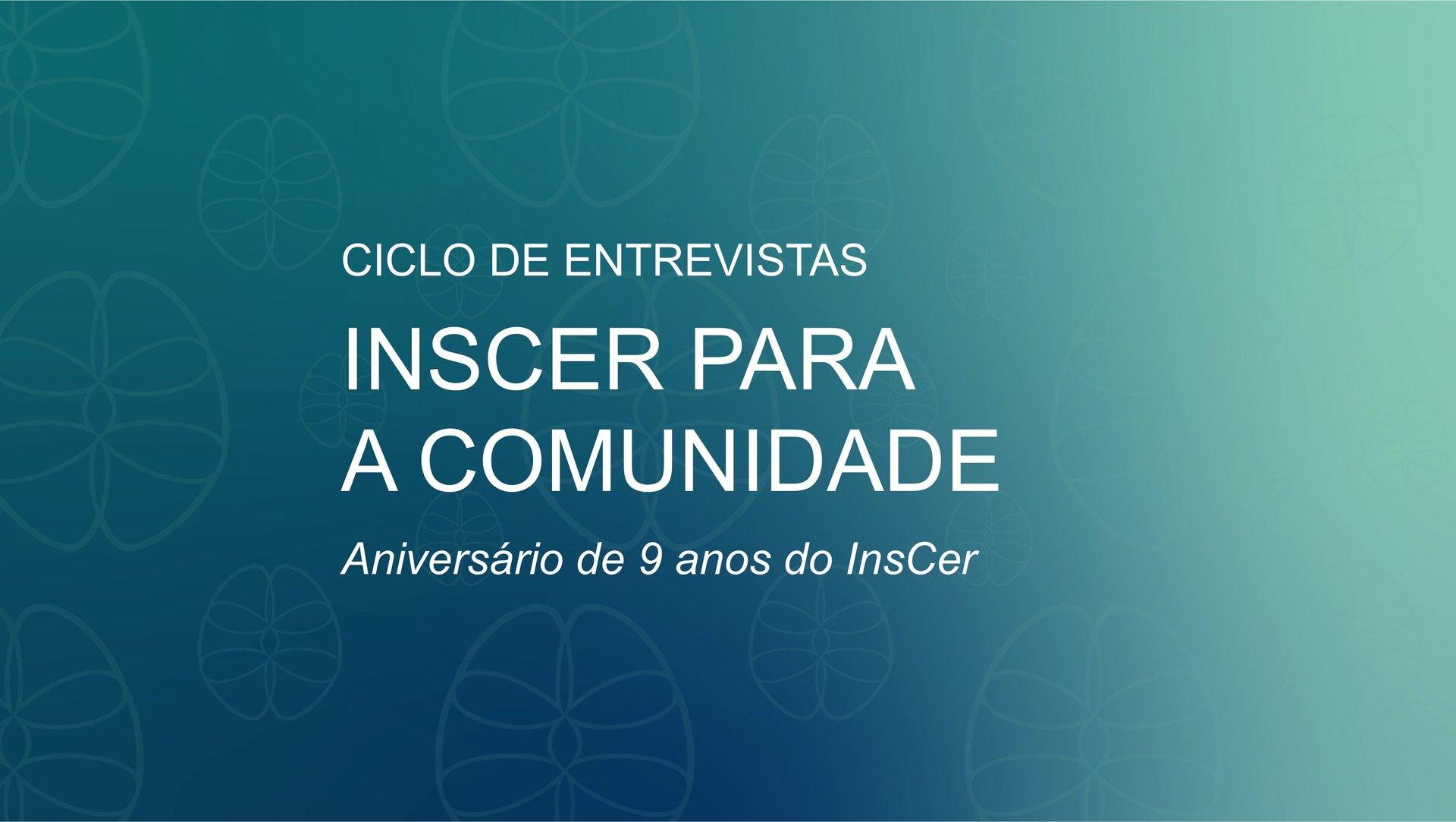 Ciclo de entrevistas - InsCer para a Comunidade